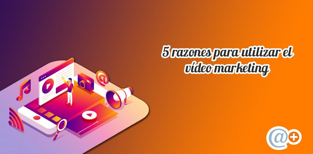 5 razones incluir video marketing plan digital