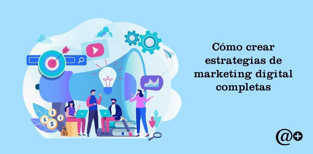 como crear estrategias de marketing digital