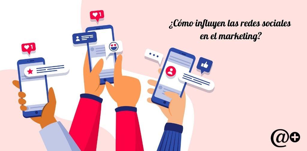 como influyen las redes sociales en el marketing
